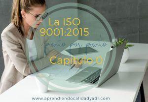 La ISO 9001:2015 punto por punto: Capítulo 0
