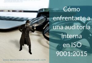 Cómo enfrentarte a una auditoría interna en ISO 9001:2015